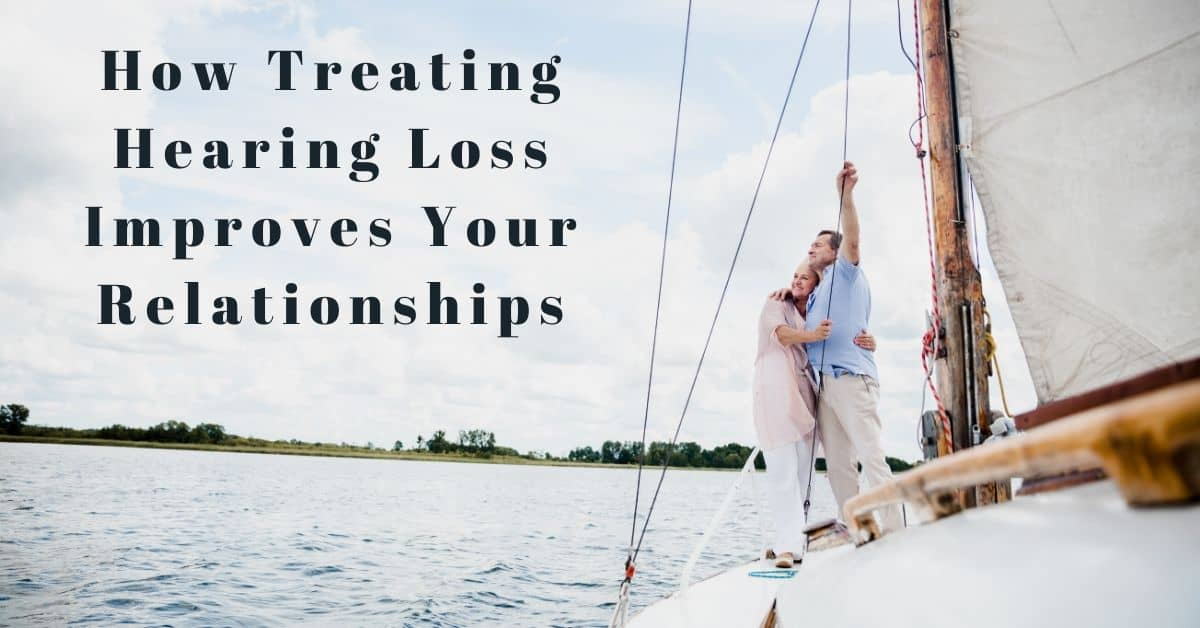 Treat Your Hearing Loss & Strengthen Your Relationships!