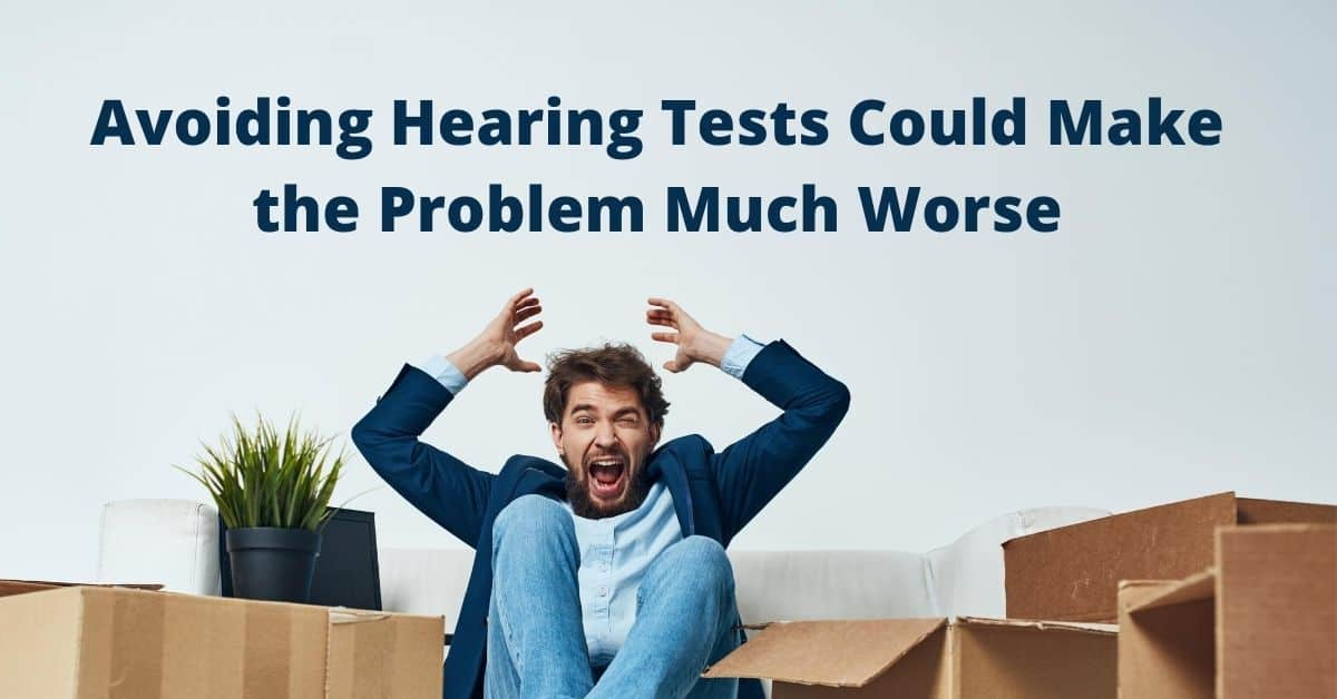 Avoiding Hearing Tests Could Make the Problem Much Worse