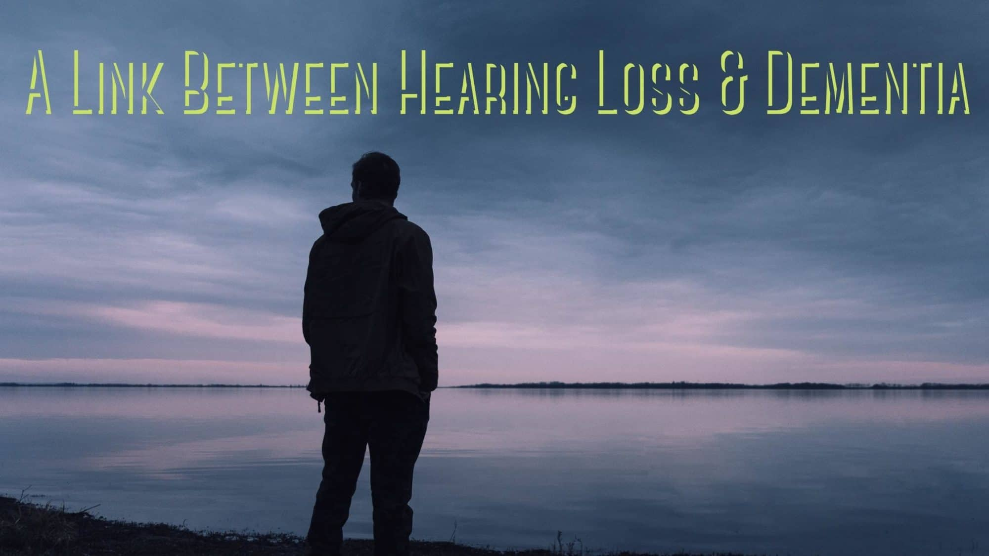 A Link Between Hearing Loss & Dementia
