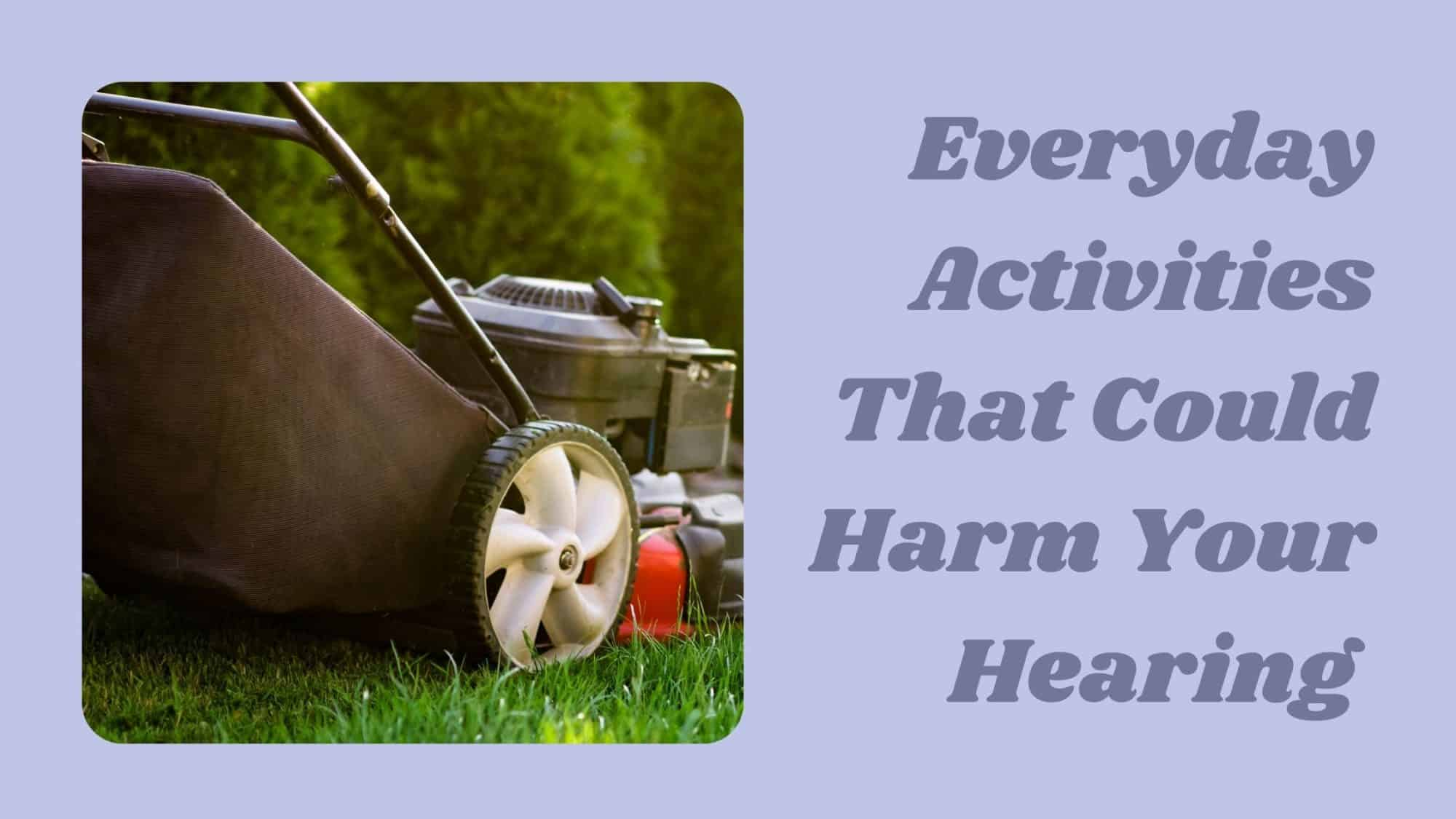 Everyday Activities That Could Harm Your Hearing