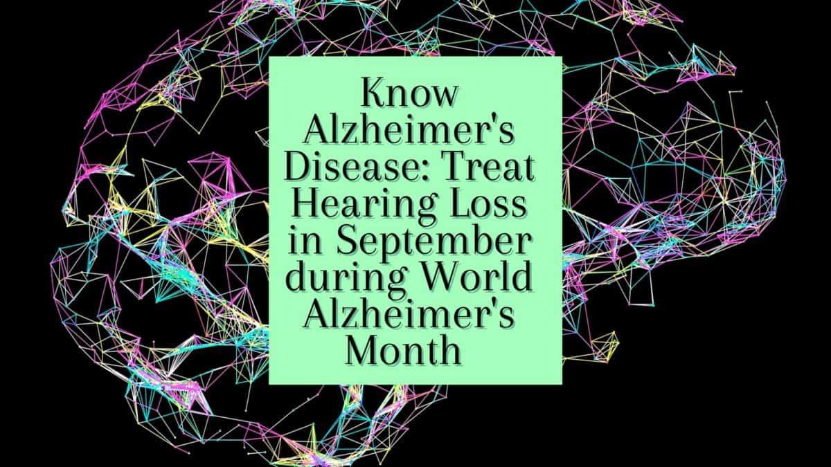 Know Alzheimer's Disease Treat Hearing Loss in September during World Alzheimer's Month(5) (1)